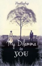 My Dilemma Is You by valore_id