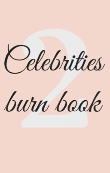 ♡ Celebrities burn book 2 ♡