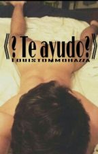 ¿Te ayudo?-Larry Smut (TERMINADO) by louistommohazza
