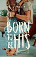 Born To Be His (Wattys2017) by ignitedfyre