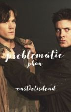 problematic ; phan by castielfalls