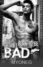 Born To Be Bad (Discontinuing) by MyoneG