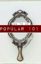 How to be Popular 101 by lavagrrl_