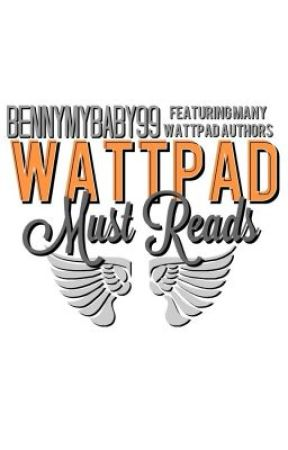 Wattpad's Must Reads by bennymybaby99