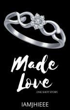 Made Love (One Shot) by iamJhieee