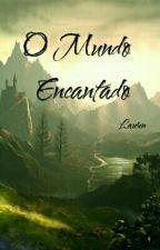 O Mundo Encantado (Terminado) by Laurihh