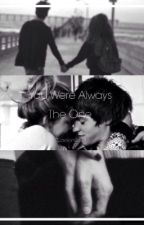 You Were Always The One (Being Edited) by Cxelen