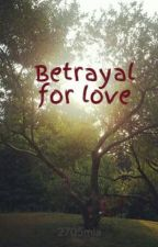 Betrayal for love by 2705mia