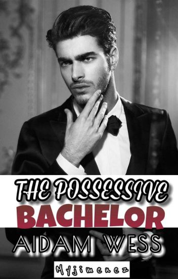 The Possessive Bachelor (Aidam Wess) *EDITING
