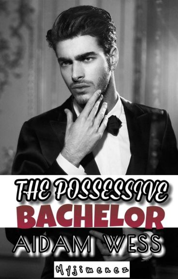 The Possessive Bachelor (Aidam Wess) *EDITING