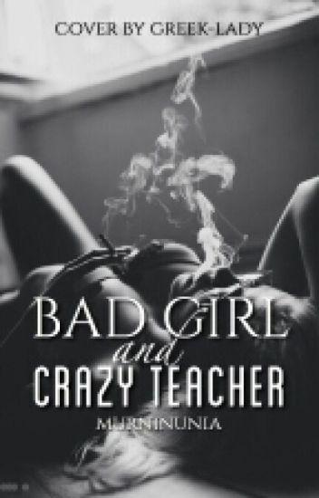 Bad Girl and Crazy Teacher