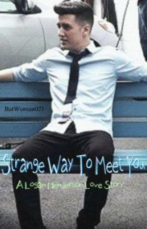 Strange Way To Meet You: A Logan Henderson Love Story by My_Little_Space