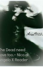 The Dead needs love too.~ (Nico di Angelo X Reader) by Ariel91203