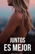 Juntos es mejor [Próximamente en edición] by AnaTurquoise