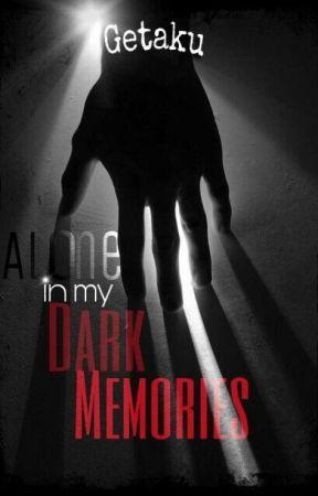 Alone In My Dark Memories [EN RÉÉCRITURE] by Getaku