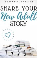 Share Your New Adult Story by NewAdultReads
