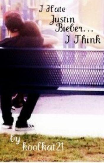 I Hate Justin Bieber....I think