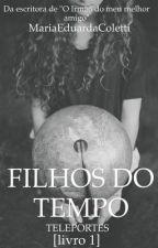 FILHOS DO TEMPO [livro 1] by MariaEduardaColetti