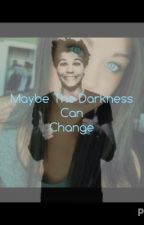 Maybe The Darkness Can Be Changed (Louis Tomlinson Fan Fiction) by itsmarinaaa_