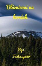 Bláznicovi na horách(POZASTAVENO) by Fantasyever
