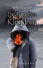 (Book 1) Hayden Mackay & The Forgotten Kingdom by jyothi89