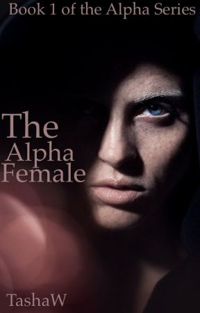 The Alpha Female (Book One of The Alpha series) by TashaW