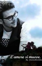 L'Amore Si Muove. - Ignazio Boschetto || Il Volo #Wattys2016 by _dreamwillcometrue