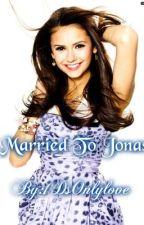 Married To Jonas (A Joe Jonas Love Story<3) by IHaveLoveForAriana