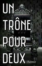 Un trône pour deux.[terminé] by Aemir_D