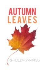 Autumn Leaves [Unedited] by HoldMyWings