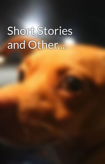 Short Stories and Other.... by Niniami