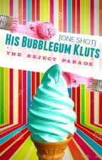His Bubblegum Klutz [One Shot]: The Reject Parade by Forbidden_Beat