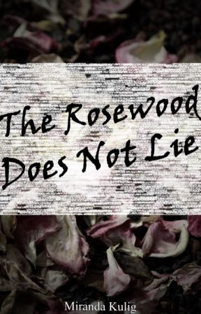 The Rosewood Does Not Lie by Mirmir9616