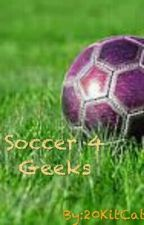 Soccer 4 Geeks by Sporty_Ginger24