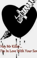 Hey Mr Killer... I'm In Love With Your Son. by ItsSamanthaLeigh