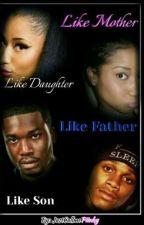 Like Mother, Like Daughter; Like Father, Like Son by JustCallmePiinky