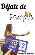 Déjate de Príncipes Azules[Próximamente] by roxana_roxy_0810