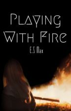Playing With Fire (EDITING!) by authorandreader19