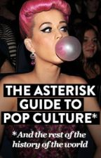The Asterisk Guide to Pop Culture by AsteriskToday