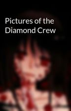 Pictures of the Diamond Crew by WidowBlack82