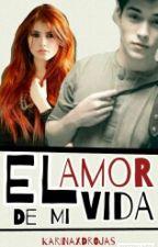 El Amor De Mi Vida |PAUSADA| by KarinaxRojas