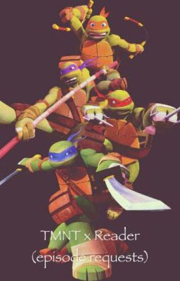 Tmnt x Reader episode requests (Requests closed ) - Megs - Wattpad