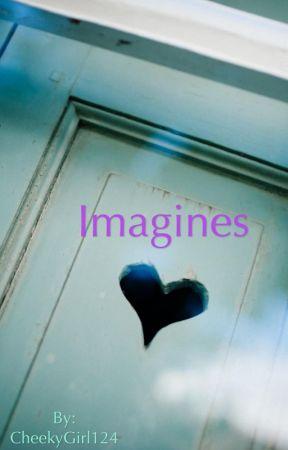 Imagines by CheekyGirl124