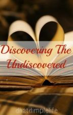 Discovering The Undiscovered by thinkelysian