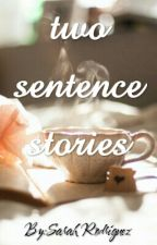 Two sentence stories by Sarahdeerod123