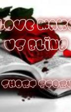 LOVE MAKE US BLIND<ONE SHOT STORY> by MadamCPA