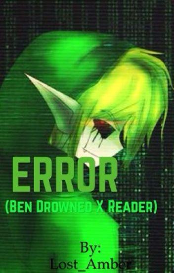 ERROR (Ben x reader)