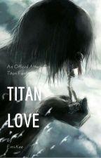 Titan ♡ Love (Levi x Titan!Reader) by Emi-Kee