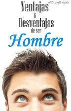 Ventajas & Desventajas de ser Hombre © by khemirasprroLS93