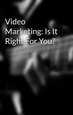 Video Marketing: Is It Right For You? by woundsean1